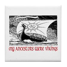 MY ANCESTORS WERE VIKINGS Tile Coaster