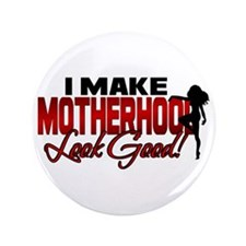 "Making Motherhood Look Good 3.5"" Button"