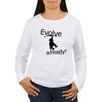 Evolve Already! Monkey Women's Long Sleeve T-Shirt