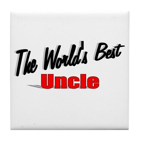 &quot;The World's Best Uncle&quot; Tile Coaster
