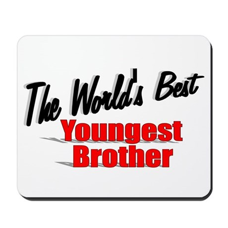 """The World's Best Youngest Brother"" Mousepad"