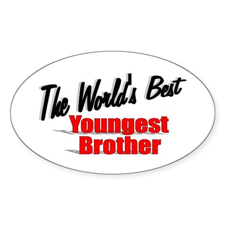 """The World's Best Youngest Brother"" Oval Sticker"