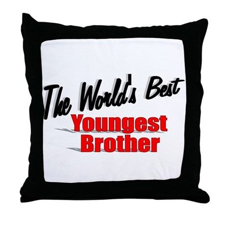 """The World's Best Youngest Brother"" Throw Pillow"