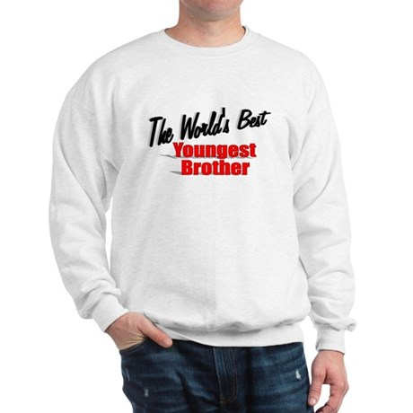 """The World's Best Youngest Brother"" Sweatshirt"