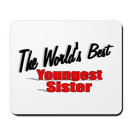 &quot;The World's Best Youngest Sister&quot; Mousepad