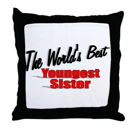 &quot;The World's Best Youngest Sister&quot; Throw Pillow