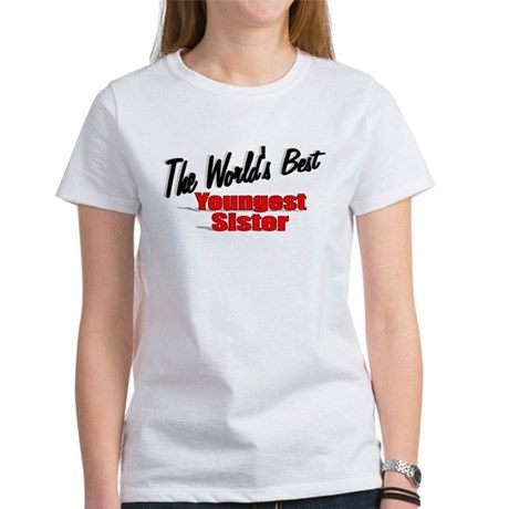 &quot;The World's Best Youngest Sister&quot; Women's T-Shirt