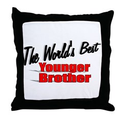 """The World's Best Younger Brother"" Throw Pillow"