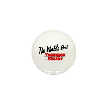 """The World's Best Younger Sister"" Mini Button"