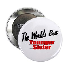 """The World's Best Younger Sister"" 2.25"" Button"