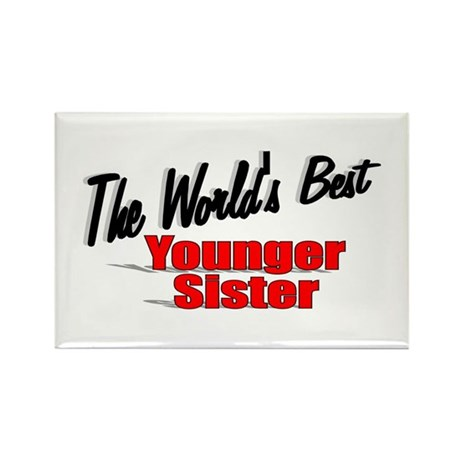 """The World's Best Younger Sister"" Rectangle Magnet"