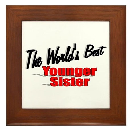 """The World's Best Younger Sister"" Framed Tile"