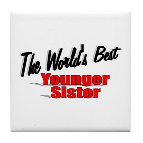 """The World's Best Younger Sister"" Tile Coaster"