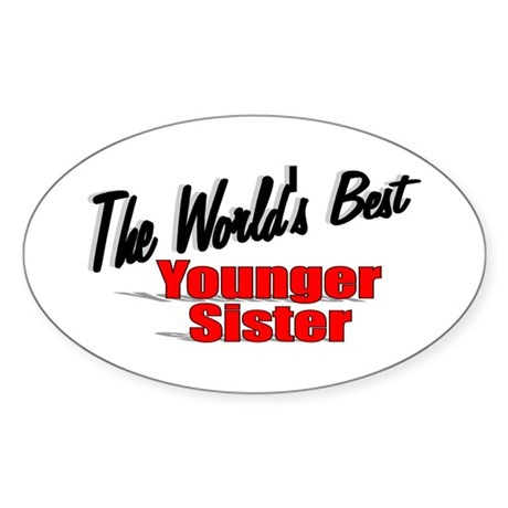 """The World's Best Younger Sister"" Oval Sticker"