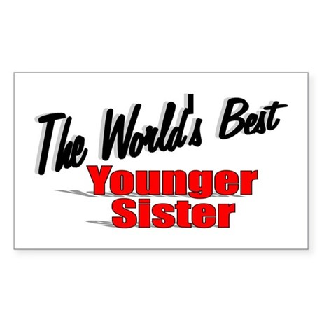 """The World's Best Younger Sister"" Sticker (Rectang"