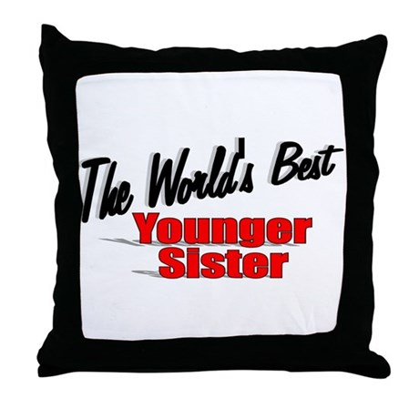 """The World's Best Younger Sister"" Throw Pillow"