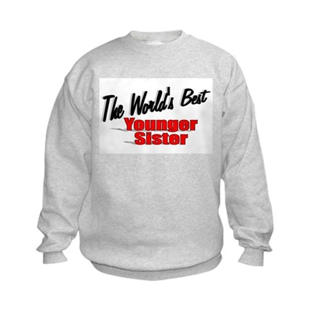 """The World's Best Younger Sister"" Kids Sweatshirt"