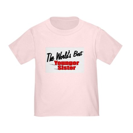 """The World's Best Younger Sister"" Toddler T"