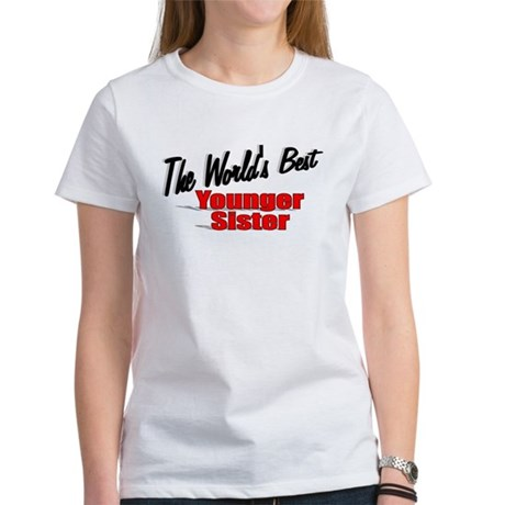 """The World's Best Younger Sister"" Women's T-Shirt"