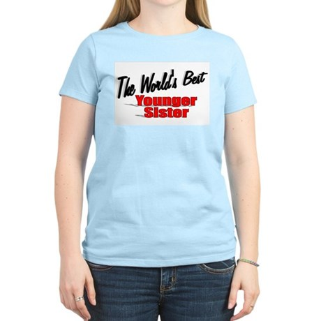 """The World's Best Younger Sister"" Women's Light T-"