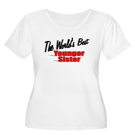 """The World's Best Younger Sister"" Women's Plus Siz"