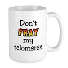 Don't Fray My Telomeres Coffee Mug