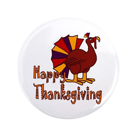 "Cute Turkey Happy Thanksgiving 3.5"" Button"