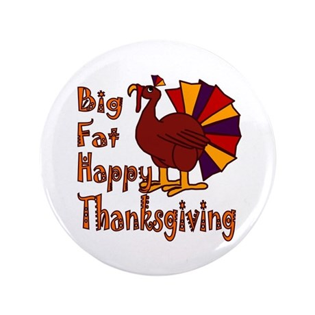 "Big Fat Happy Thanksgiving 3.5"" Button (100 pack)"