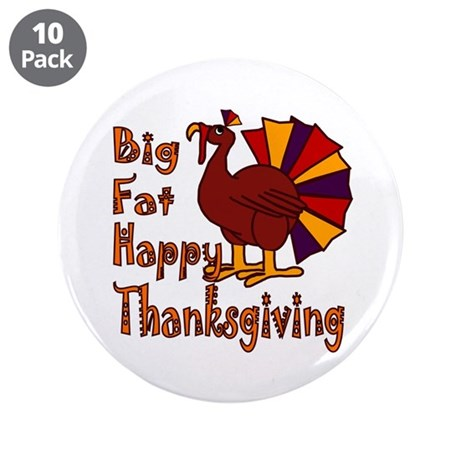 "Big Fat Happy Thanksgiving 3.5"" Button (10 pack)"