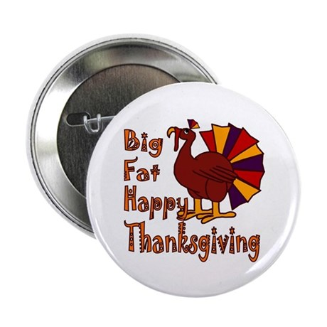 "Big Fat Happy Thanksgiving 2.25"" Button (100 pack)"