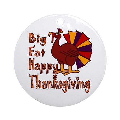 Big Fat Happy Thanksgiving Ornament (Round)