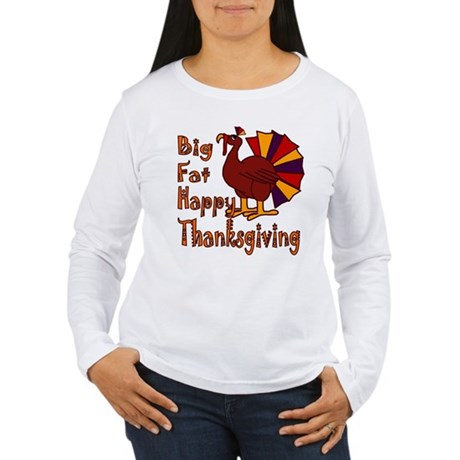 Big Fat Happy Thanksgiving Women's Long Sleeve T-S