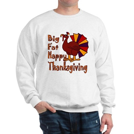Big Fat Happy Thanksgiving Sweatshirt