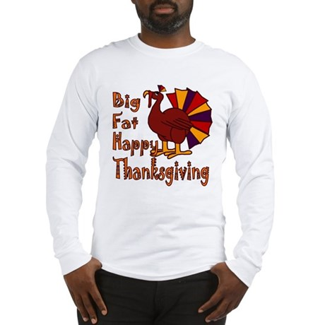 Big Fat Happy Thanksgiving Long Sleeve T-Shirt