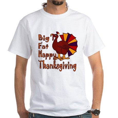 Big Fat Happy Thanksgiving White T-Shirt