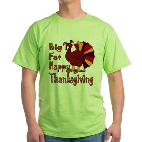 Big Fat Happy Thanksgiving Green T-Shirt