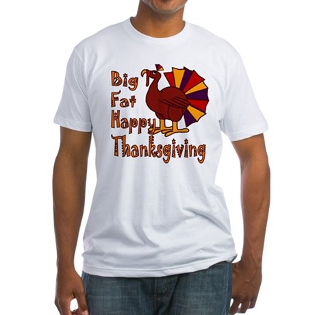 Big Fat Happy Thanksgiving Fitted T-Shirt