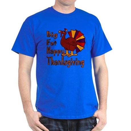 Big Fat Happy Thanksgiving Dark T-Shirt