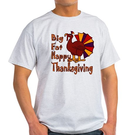 Big Fat Happy Thanksgiving Light T-Shirt