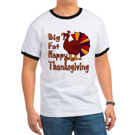 Big Fat Happy Thanksgiving Ringer T