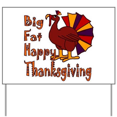 Big Fat Happy Thanksgiving Yard Sign