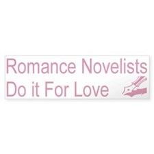 Romance Novelists Do it For Love Bumper Bumper Stickers