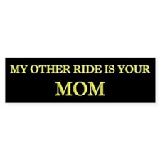 """My Other Ride Is Your MOM"" Bumper Bumper Sticker"