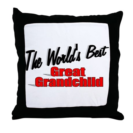 """The World's Best Great Grandchild"" Throw Pillow"