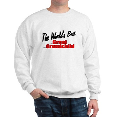 """The World's Best Great Grandchild"" Sweatshirt"