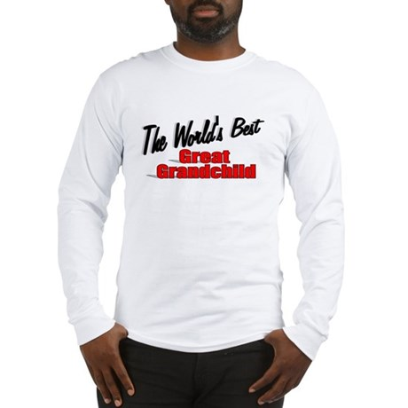 """The World's Best Great Grandchild"" Long Sleeve T-"