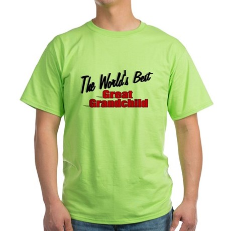 """The World's Best Great Grandchild"" Green T-Shirt"