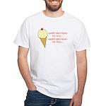 HAPPY BIRTHDAY (ICE CREAM) White T-Shirt