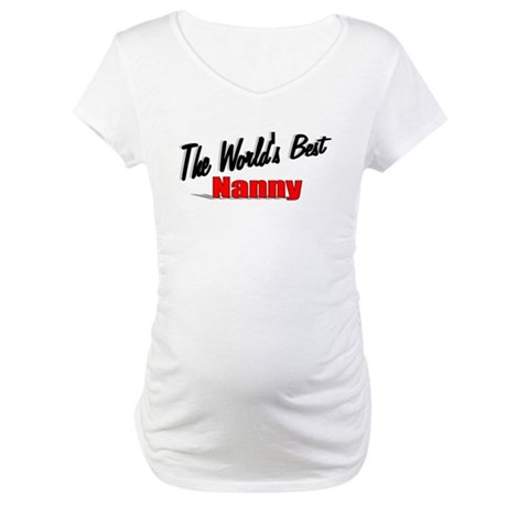 """The World's Best Nanny"" Maternity T-Shirt"