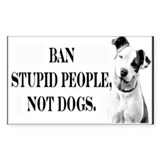 Ban Stupid People Not Dogs Rectangle Decal